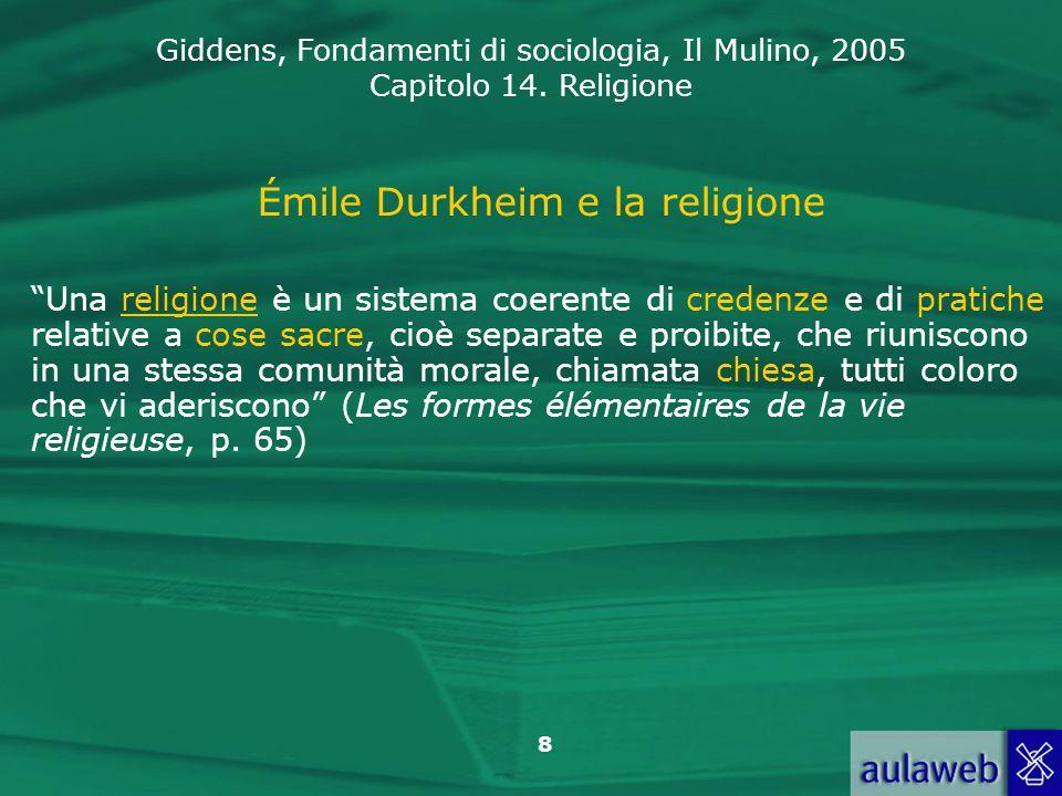 Giddens, Fondamenti di sociologia, Il Mulino, 2005 Capitolo 14. Religione 8 Émile Durkheim e la religione Una religione è un sistema coerente di crede
