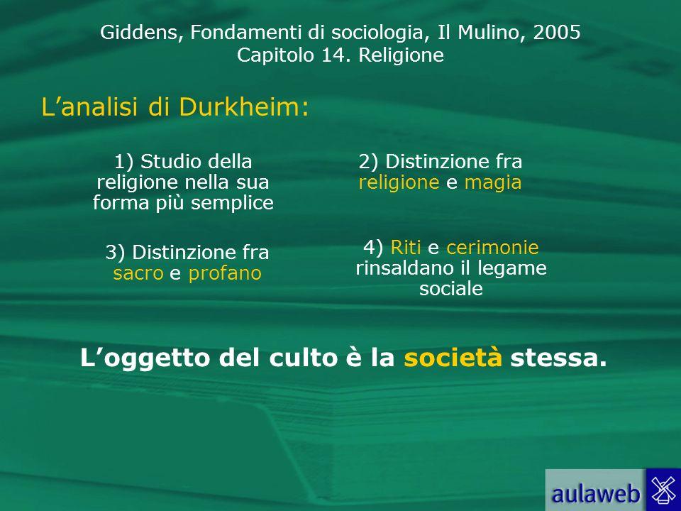 Giddens, Fondamenti di sociologia, Il Mulino, 2005 Capitolo 14. Religione Lanalisi di Durkheim: 1) Studio della religione nella sua forma più semplice