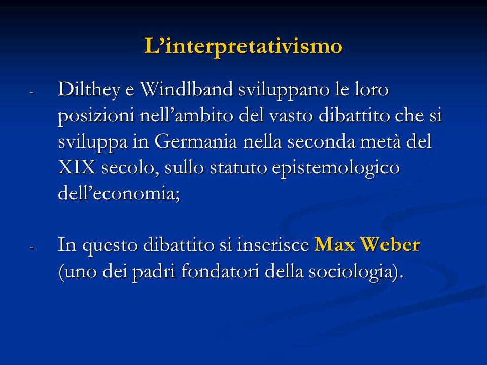 Linterpretativismo - Dilthey e Windlband sviluppano le loro posizioni nellambito del vasto dibattito che si sviluppa in Germania nella seconda metà de