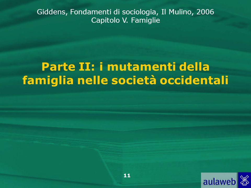 Giddens, Fondamenti di sociologia, Il Mulino, 2006 Capitolo V. Famiglie 11 Parte II: i mutamenti della famiglia nelle società occidentali