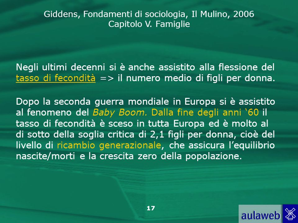 Giddens, Fondamenti di sociologia, Il Mulino, 2006 Capitolo V. Famiglie 17 Negli ultimi decenni si è anche assistito alla flessione del tasso di fecon