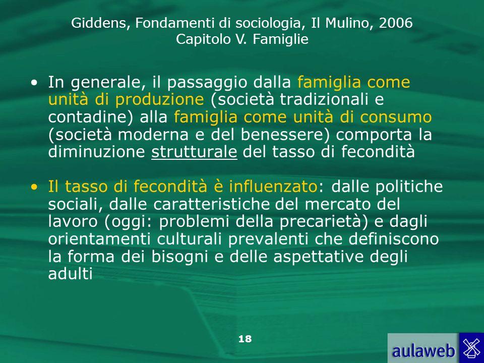 Giddens, Fondamenti di sociologia, Il Mulino, 2006 Capitolo V. Famiglie 18 In generale, il passaggio dalla famiglia come unità di produzione (società