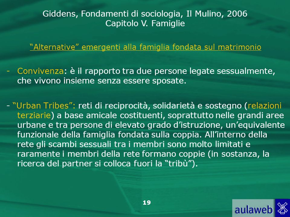Giddens, Fondamenti di sociologia, Il Mulino, 2006 Capitolo V. Famiglie 19 Alternative emergenti alla famiglia fondata sul matrimonio -Convivenza: è i