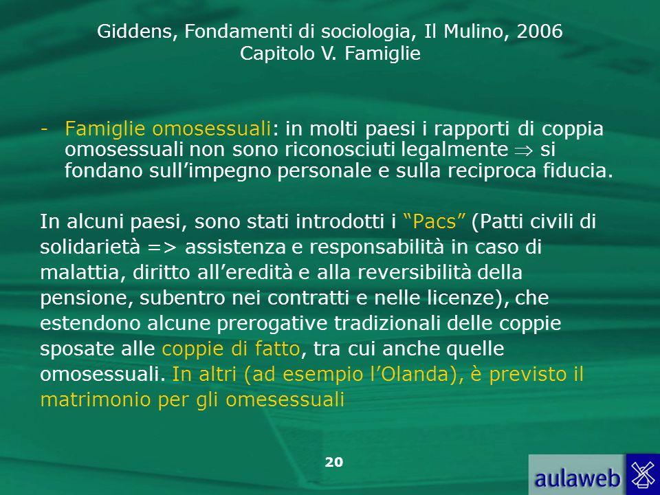 Giddens, Fondamenti di sociologia, Il Mulino, 2006 Capitolo V. Famiglie 20 -Famiglie omosessuali: in molti paesi i rapporti di coppia omosessuali non