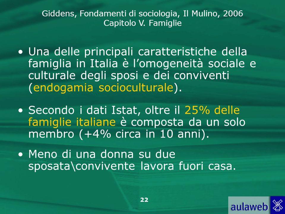 Giddens, Fondamenti di sociologia, Il Mulino, 2006 Capitolo V. Famiglie 22 Una delle principali caratteristiche della famiglia in Italia è lomogeneità