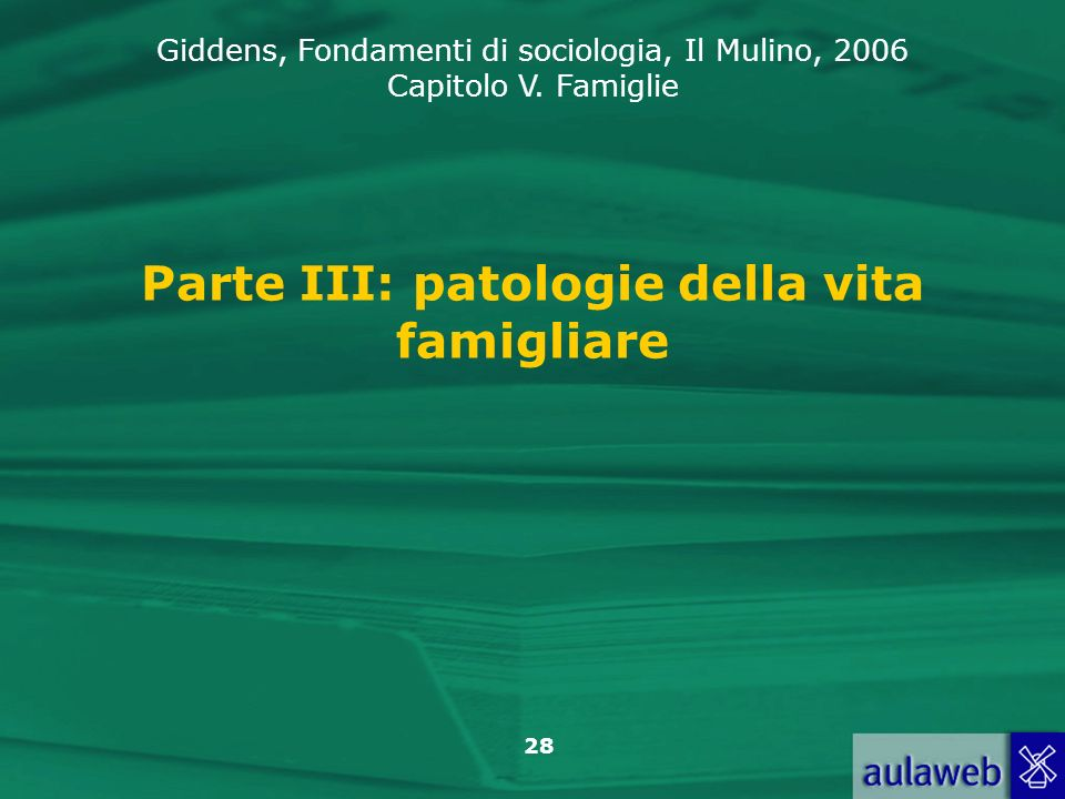Giddens, Fondamenti di sociologia, Il Mulino, 2006 Capitolo V. Famiglie 28 Parte III: patologie della vita famigliare