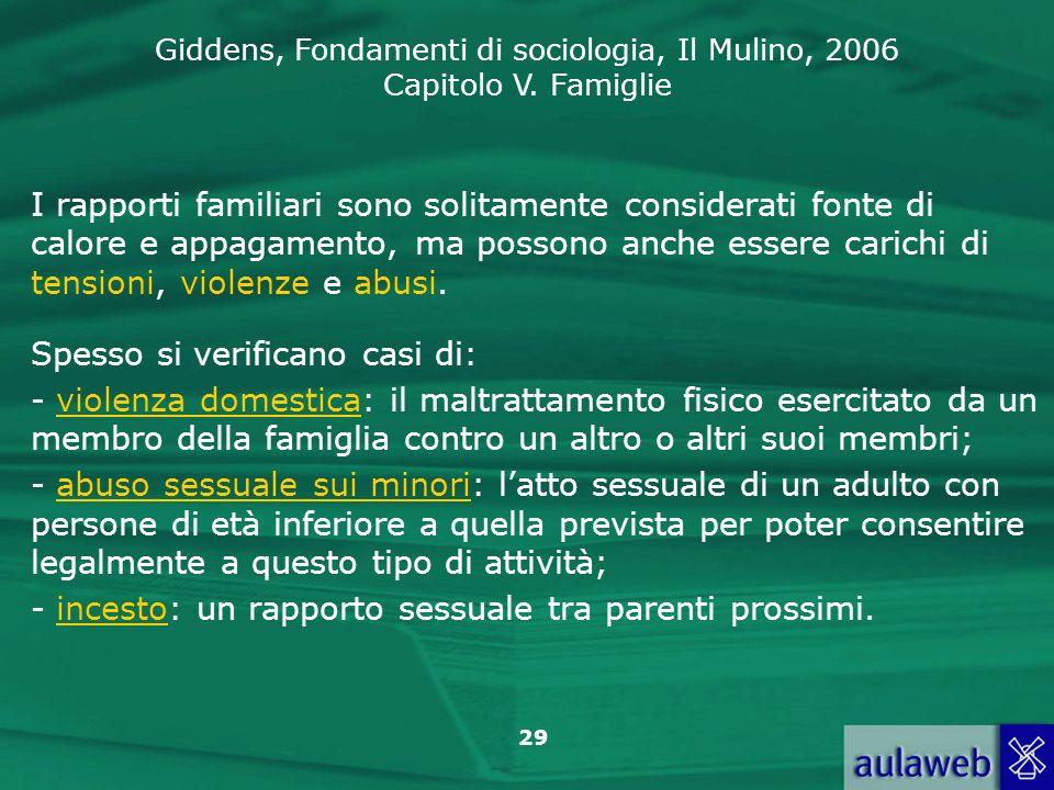 Giddens, Fondamenti di sociologia, Il Mulino, 2006 Capitolo V. Famiglie 29 I rapporti familiari sono solitamente considerati fonte di calore e appagam