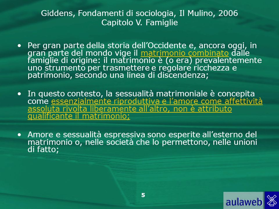 Giddens, Fondamenti di sociologia, Il Mulino, 2006 Capitolo V. Famiglie 5 Per gran parte della storia dellOccidente e, ancora oggi, in gran parte del