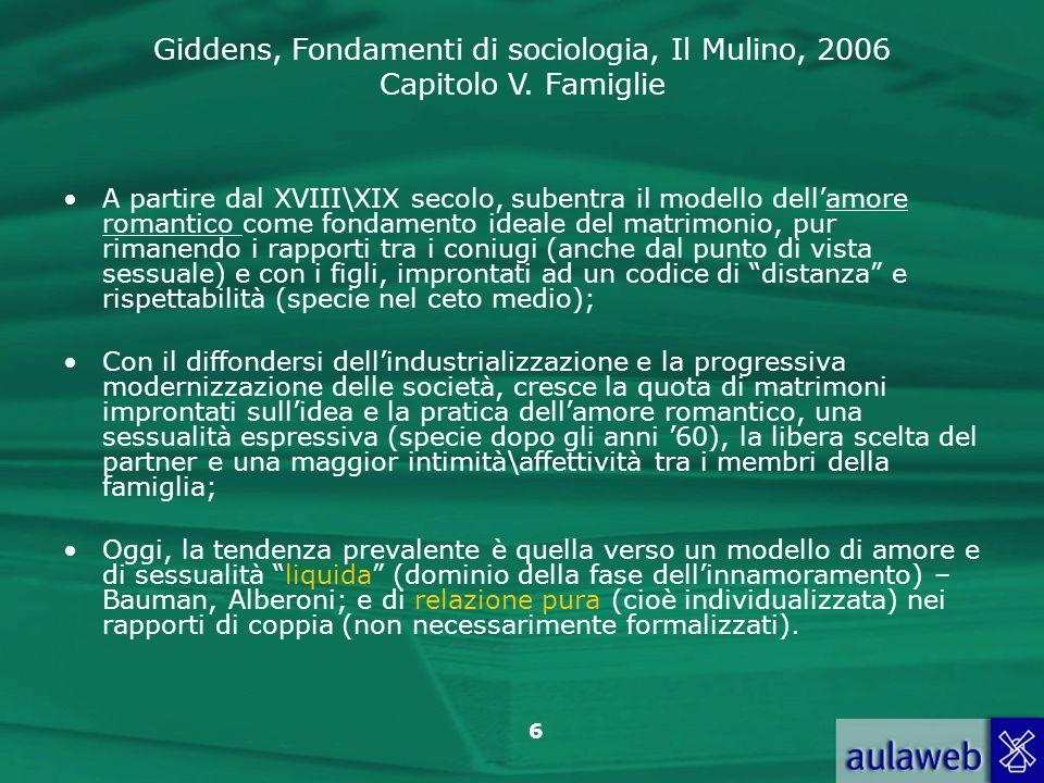 Giddens, Fondamenti di sociologia, Il Mulino, 2006 Capitolo V. Famiglie 6 A partire dal XVIII\XIX secolo, subentra il modello dellamore romantico come