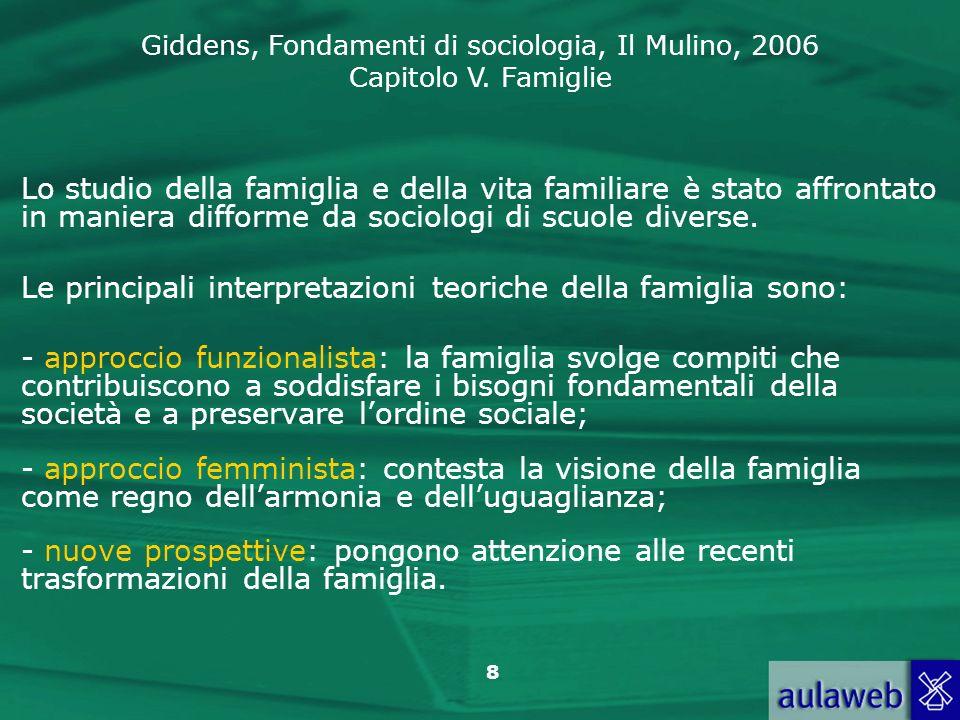 Giddens, Fondamenti di sociologia, Il Mulino, 2006 Capitolo V. Famiglie 8 Lo studio della famiglia e della vita familiare è stato affrontato in manier