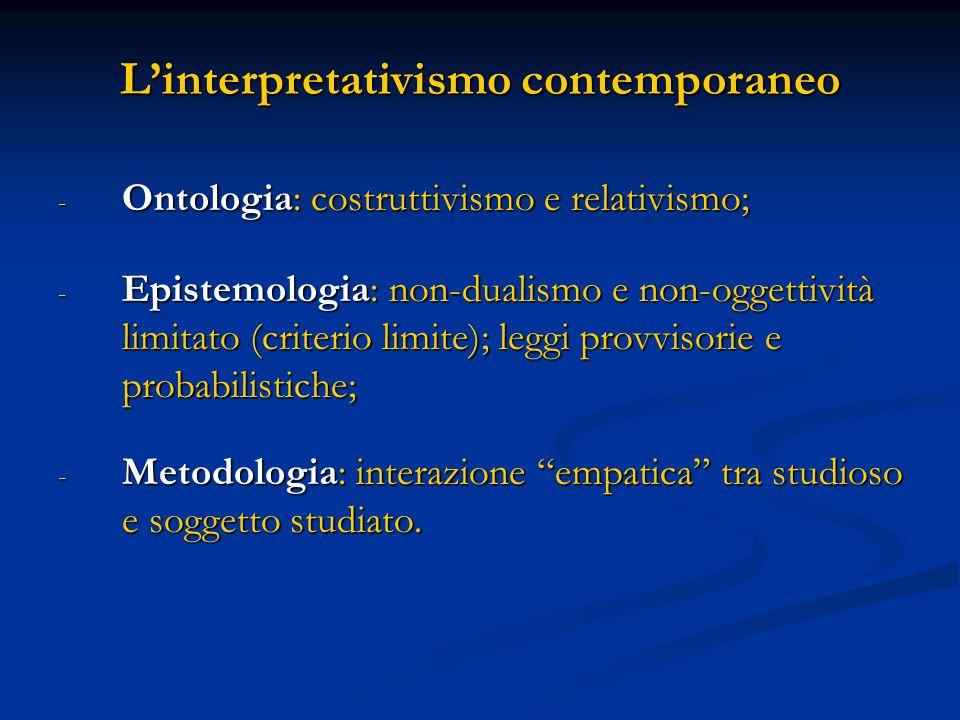 Linterpretativismo contemporaneo - Ontologia: costruttivismo e relativismo; - Epistemologia: non-dualismo e non-oggettività limitato (criterio limite)