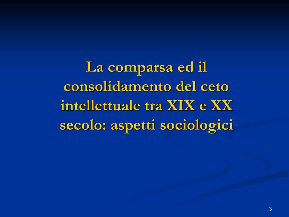 3 La comparsa ed il consolidamento del ceto intellettuale tra XIX e XX secolo: aspetti sociologici