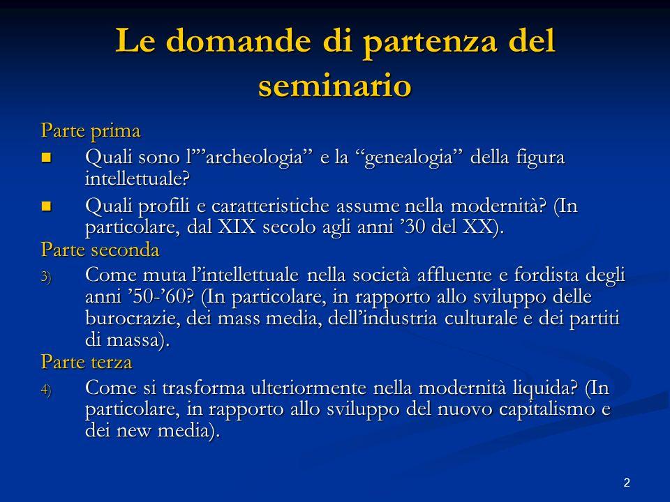 2 Le domande di partenza del seminario Parte prima Quali sono larcheologia e la genealogia della figura intellettuale? Quali sono larcheologia e la ge