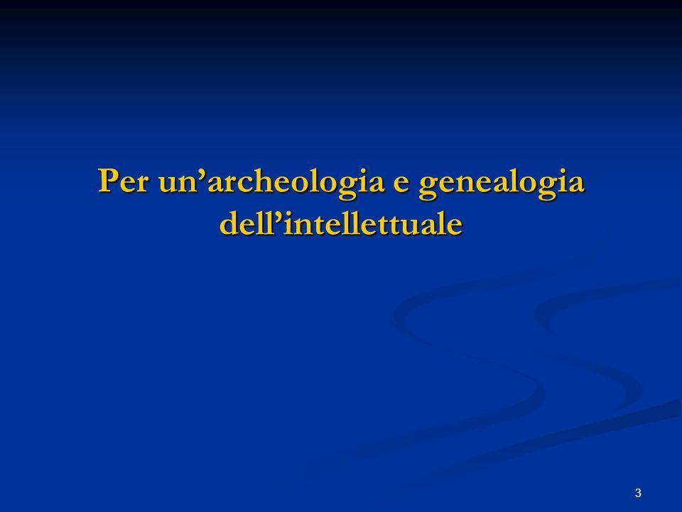 3 Per unarcheologia e genealogia dellintellettuale