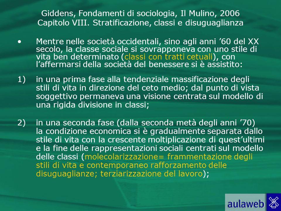 Giddens, Fondamenti di sociologia, Il Mulino, 2006 Capitolo VIII. Stratificazione, classi e disuguaglianza Mentre nelle società occidentali, sino agli