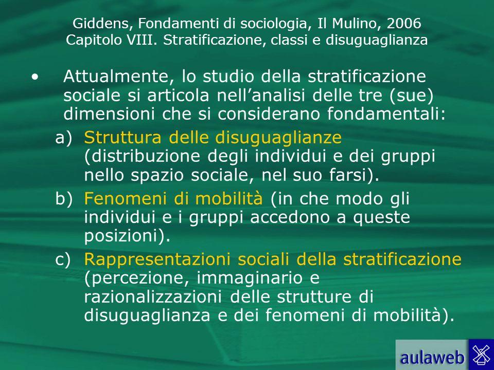 Giddens, Fondamenti di sociologia, Il Mulino, 2006 Capitolo VIII. Stratificazione, classi e disuguaglianza Attualmente, lo studio della stratificazion