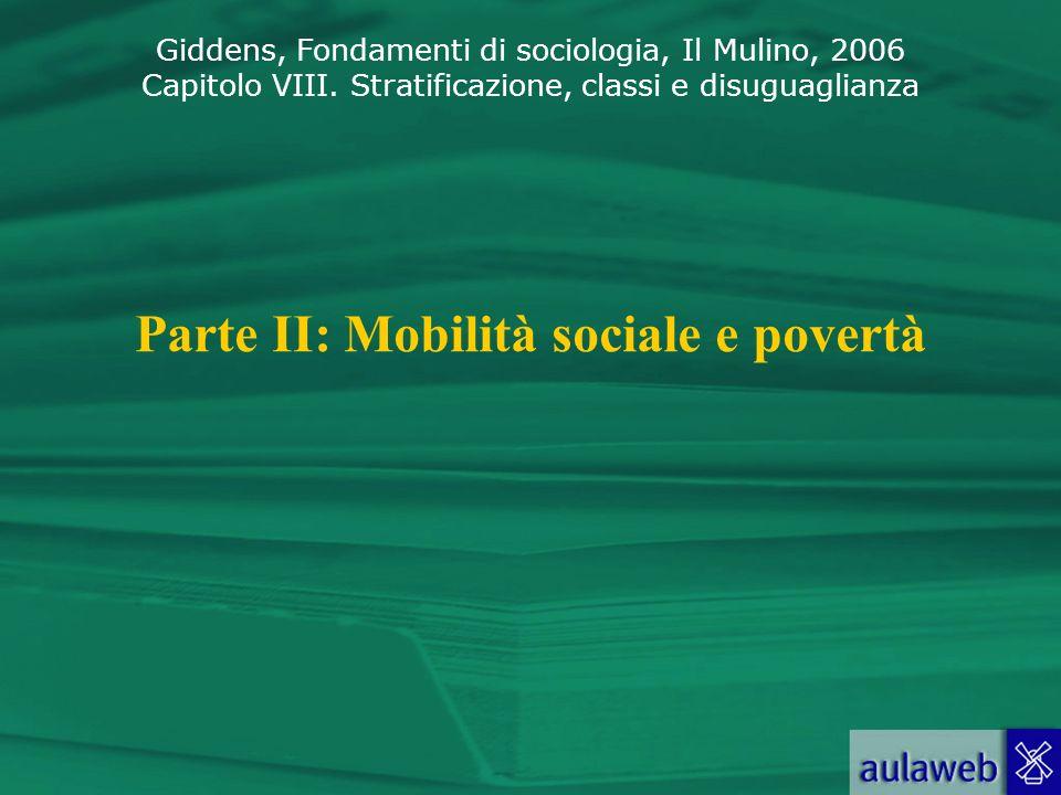 Giddens, Fondamenti di sociologia, Il Mulino, 2006 Capitolo VIII. Stratificazione, classi e disuguaglianza Parte II: Mobilità sociale e povertà