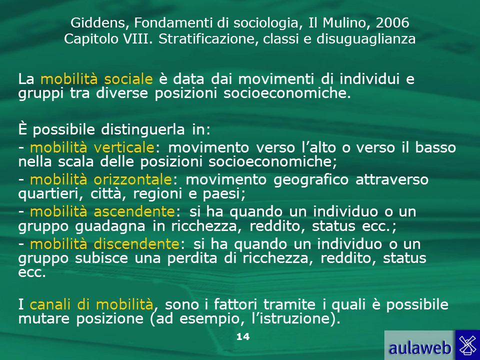 Giddens, Fondamenti di sociologia, Il Mulino, 2006 Capitolo VIII. Stratificazione, classi e disuguaglianza 14 La mobilità sociale è data dai movimenti