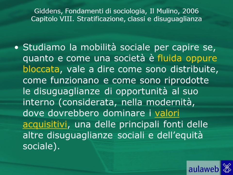 Giddens, Fondamenti di sociologia, Il Mulino, 2006 Capitolo VIII. Stratificazione, classi e disuguaglianza Studiamo la mobilità sociale per capire se,