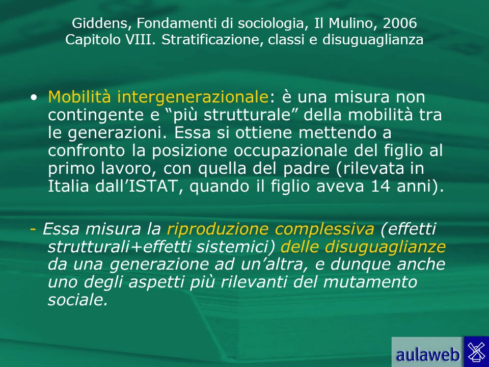 Giddens, Fondamenti di sociologia, Il Mulino, 2006 Capitolo VIII. Stratificazione, classi e disuguaglianza Mobilità intergenerazionale: è una misura n