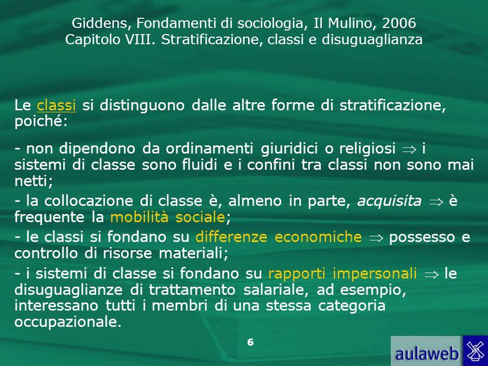 Giddens, Fondamenti di sociologia, Il Mulino, 2006 Capitolo VIII. Stratificazione, classi e disuguaglianza 6 Le classi si distinguono dalle altre form