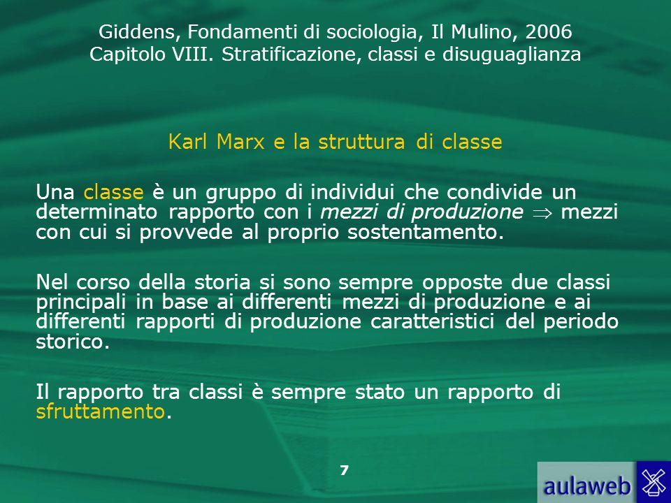 Giddens, Fondamenti di sociologia, Il Mulino, 2006 Capitolo VIII. Stratificazione, classi e disuguaglianza 7 Karl Marx e la struttura di classe Una cl