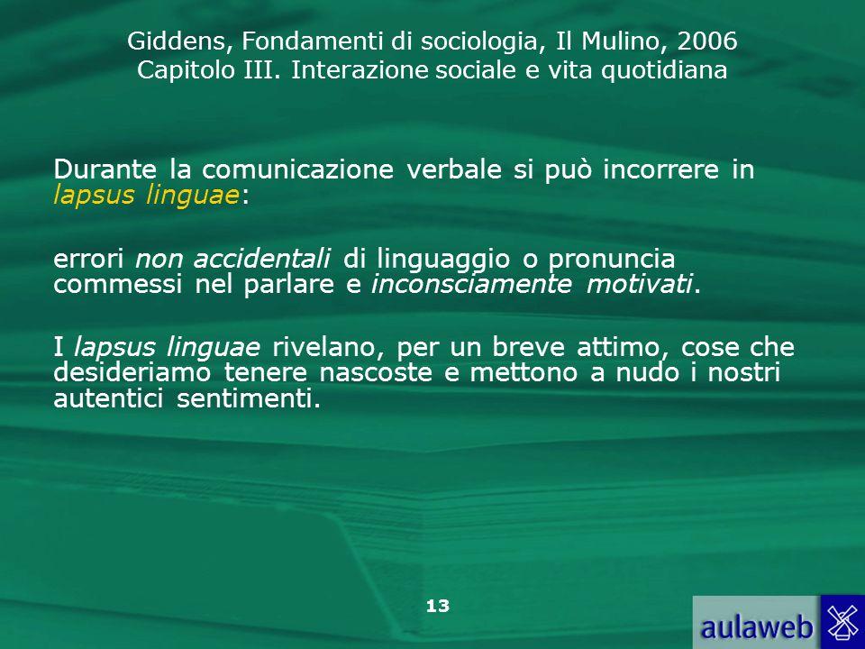 Giddens, Fondamenti di sociologia, Il Mulino, 2006 Capitolo III. Interazione sociale e vita quotidiana 13 Durante la comunicazione verbale si può inco
