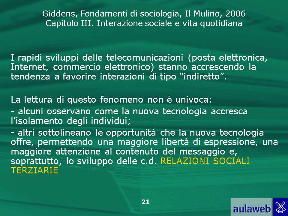 Giddens, Fondamenti di sociologia, Il Mulino, 2006 Capitolo III. Interazione sociale e vita quotidiana 21 I rapidi sviluppi delle telecomunicazioni (p