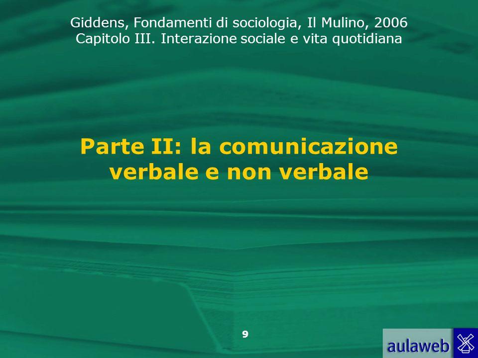 Giddens, Fondamenti di sociologia, Il Mulino, 2006 Capitolo III. Interazione sociale e vita quotidiana 9 Parte II: la comunicazione verbale e non verb