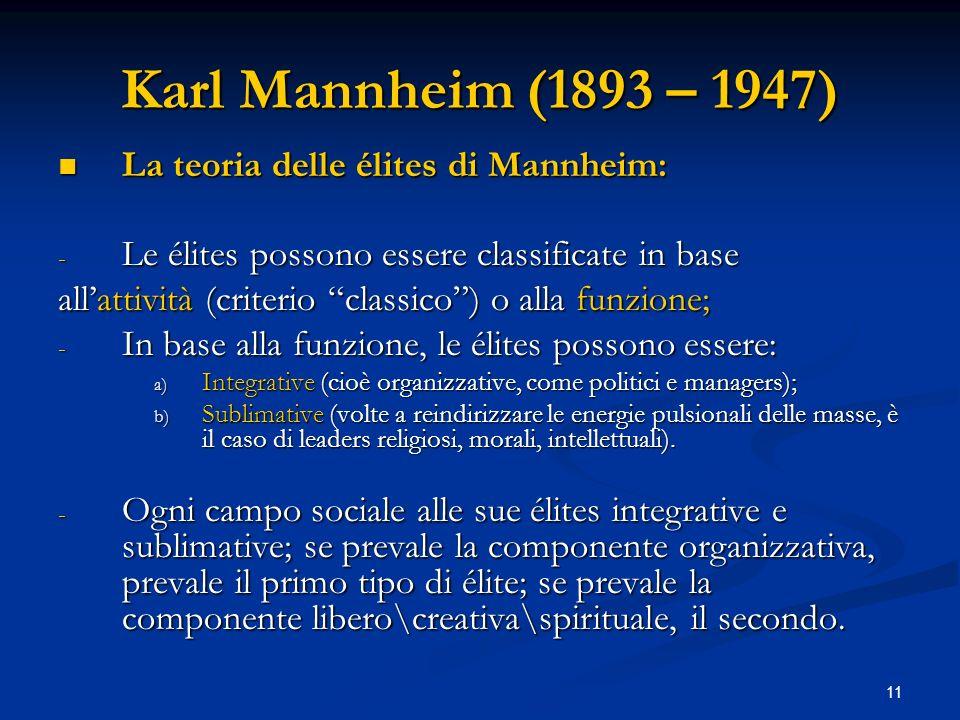 11 Karl Mannheim (1893 – 1947) La teoria delle élites di Mannheim: La teoria delle élites di Mannheim: - Le élites possono essere classificate in base