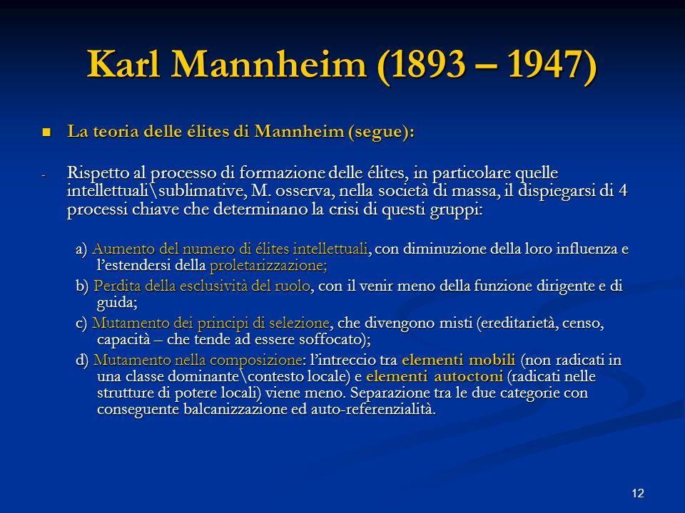 12 Karl Mannheim (1893 – 1947) La teoria delle élites di Mannheim (segue): La teoria delle élites di Mannheim (segue): - Rispetto al processo di forma