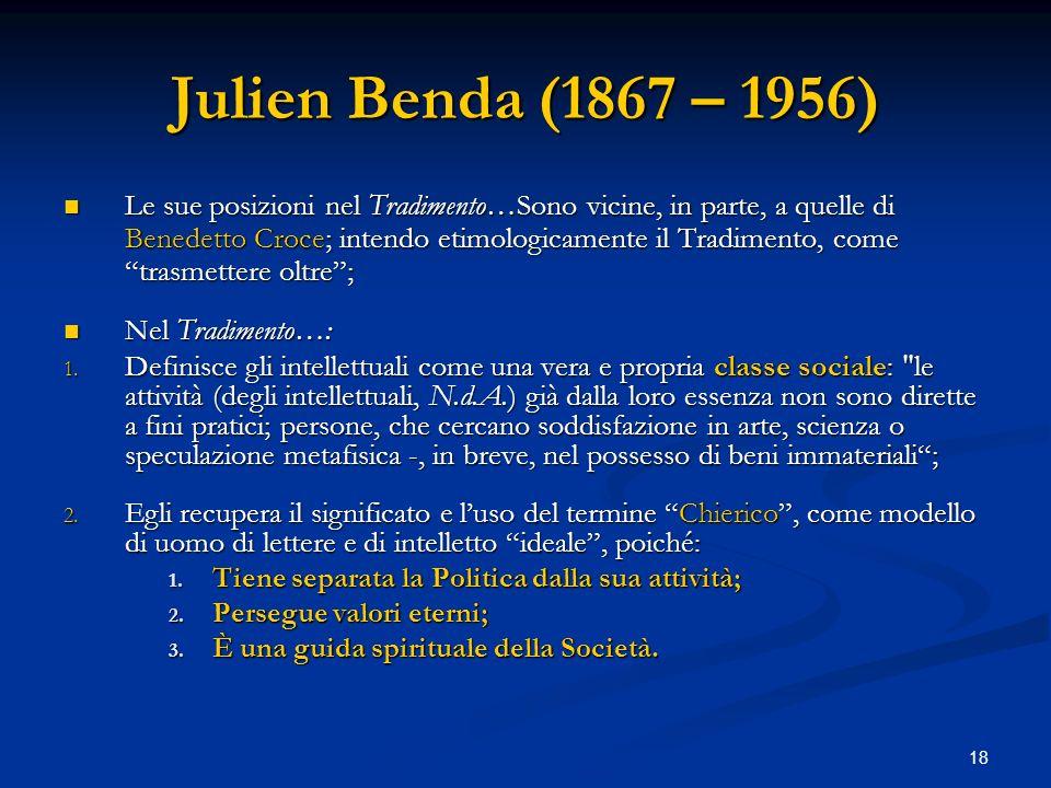 18 Julien Benda (1867 – 1956) Le sue posizioni nel Tradimento…Sono vicine, in parte, a quelle di Benedetto Croce; intendo etimologicamente il Tradimen