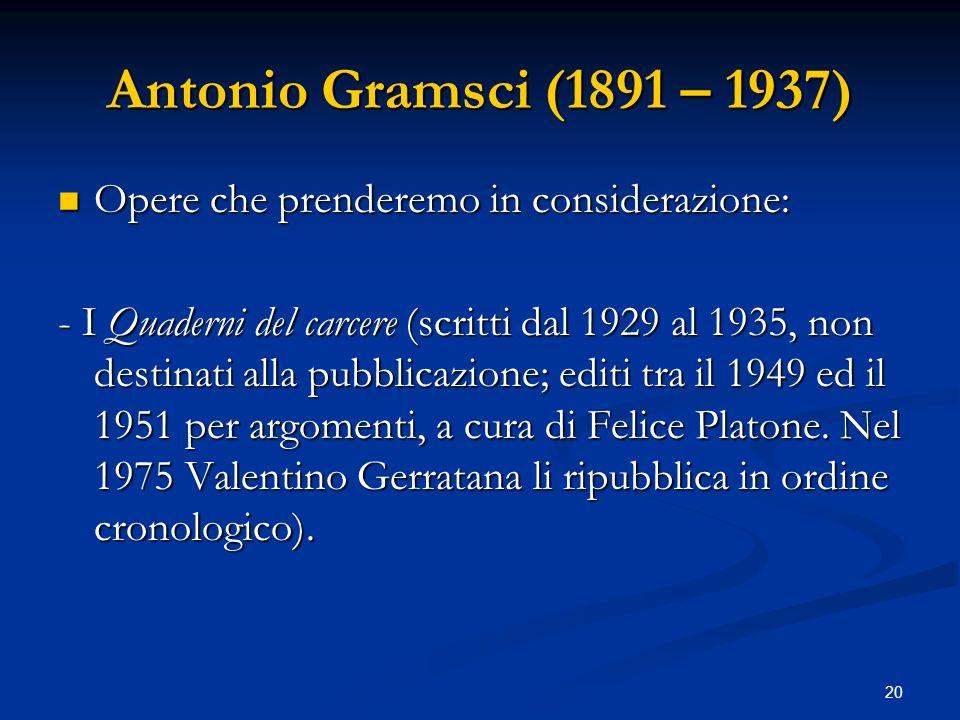 20 Antonio Gramsci (1891 – 1937) Opere che prenderemo in considerazione: Opere che prenderemo in considerazione: - I Quaderni del carcere (scritti dal