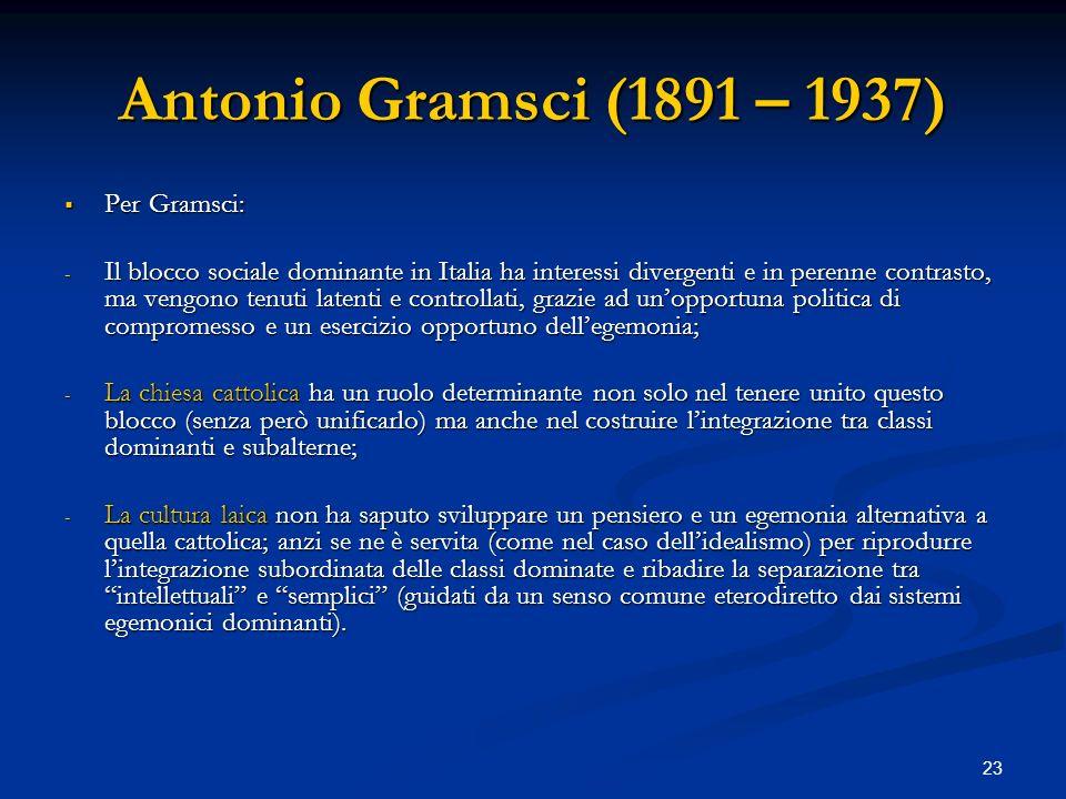 23 Antonio Gramsci (1891 – 1937) Per Gramsci: Per Gramsci: - Il blocco sociale dominante in Italia ha interessi divergenti e in perenne contrasto, ma