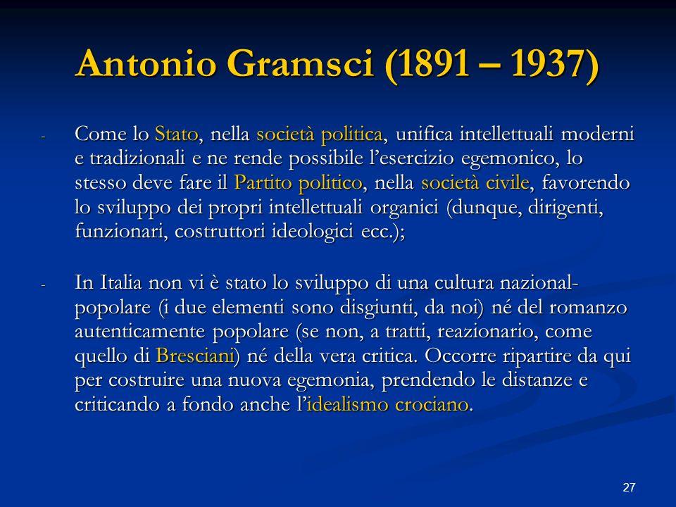 27 Antonio Gramsci (1891 – 1937) - Come lo Stato, nella società politica, unifica intellettuali moderni e tradizionali e ne rende possibile lesercizio