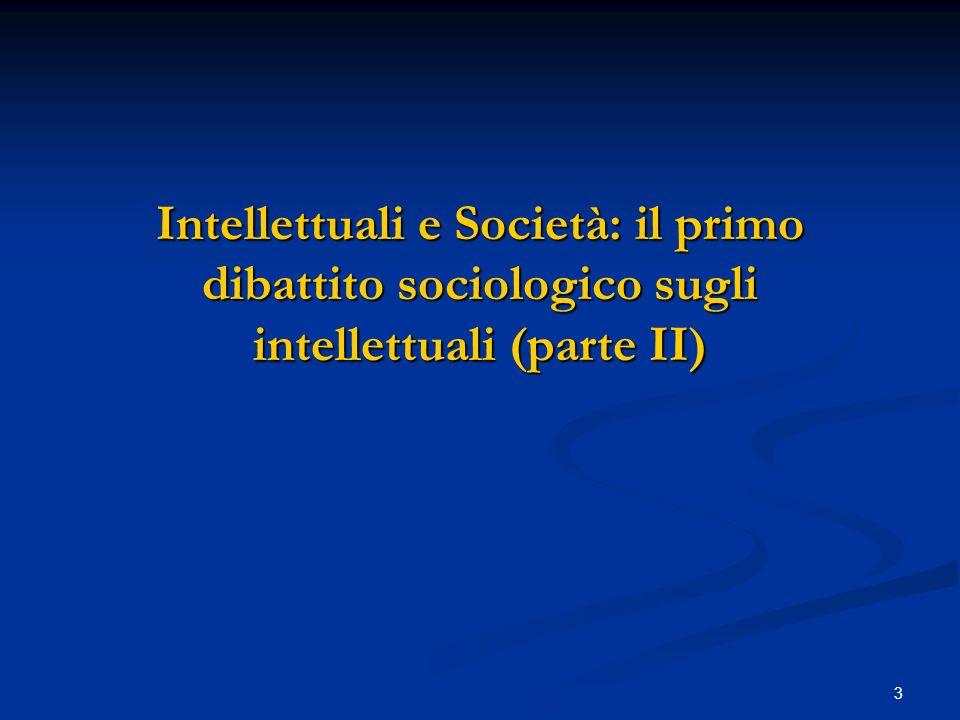 3 Intellettuali e Società: il primo dibattito sociologico sugli intellettuali (parte II)