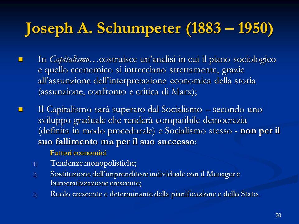 30 Joseph A. Schumpeter (1883 – 1950) In Capitalismo…costruisce unanalisi in cui il piano sociologico e quello economico si intrecciano strettamente,