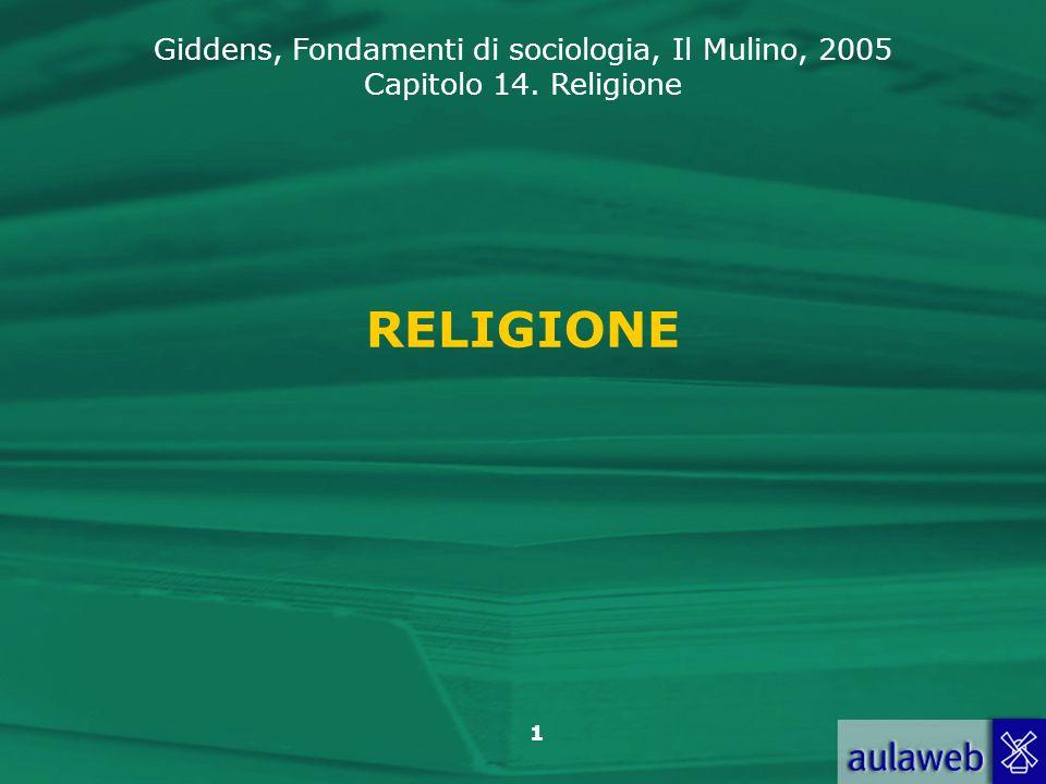 Giddens, Fondamenti di sociologia, Il Mulino, 2005 Capitolo 14. Religione 1 RELIGIONE