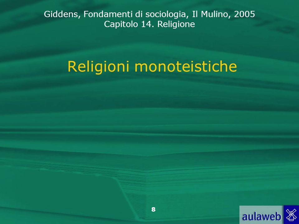 Giddens, Fondamenti di sociologia, Il Mulino, 2005 Capitolo 14. Religione 8 Religioni monoteistiche