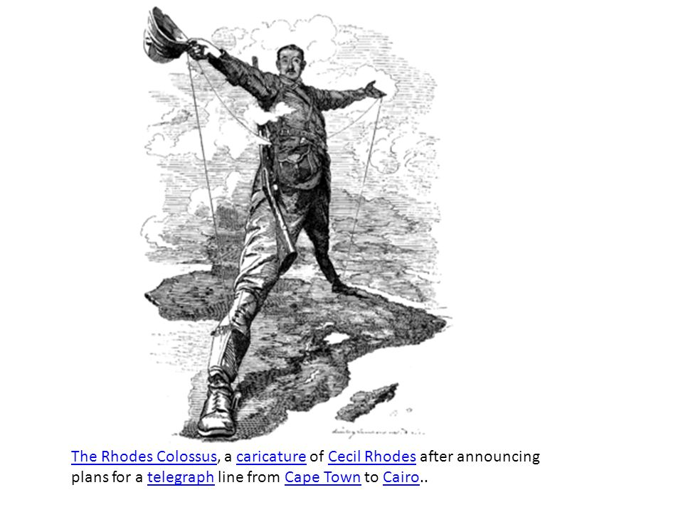 The Rhodes ColossusThe Rhodes Colossus, a caricature of Cecil Rhodes after announcing plans for a telegraph line from Cape Town to Cairo..caricatureCe