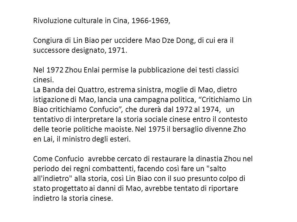 Rivoluzione culturale in Cina, 1966-1969, Congiura di Lin Biao per uccidere Mao Dze Dong, di cui era il successore designato, 1971. Nel 1972 Zhou Enla