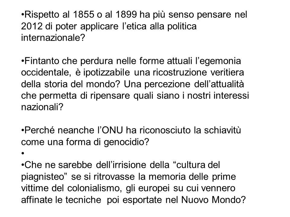 Rispetto al 1855 o al 1899 ha più senso pensare nel 2012 di poter applicare letica alla politica internazionale.