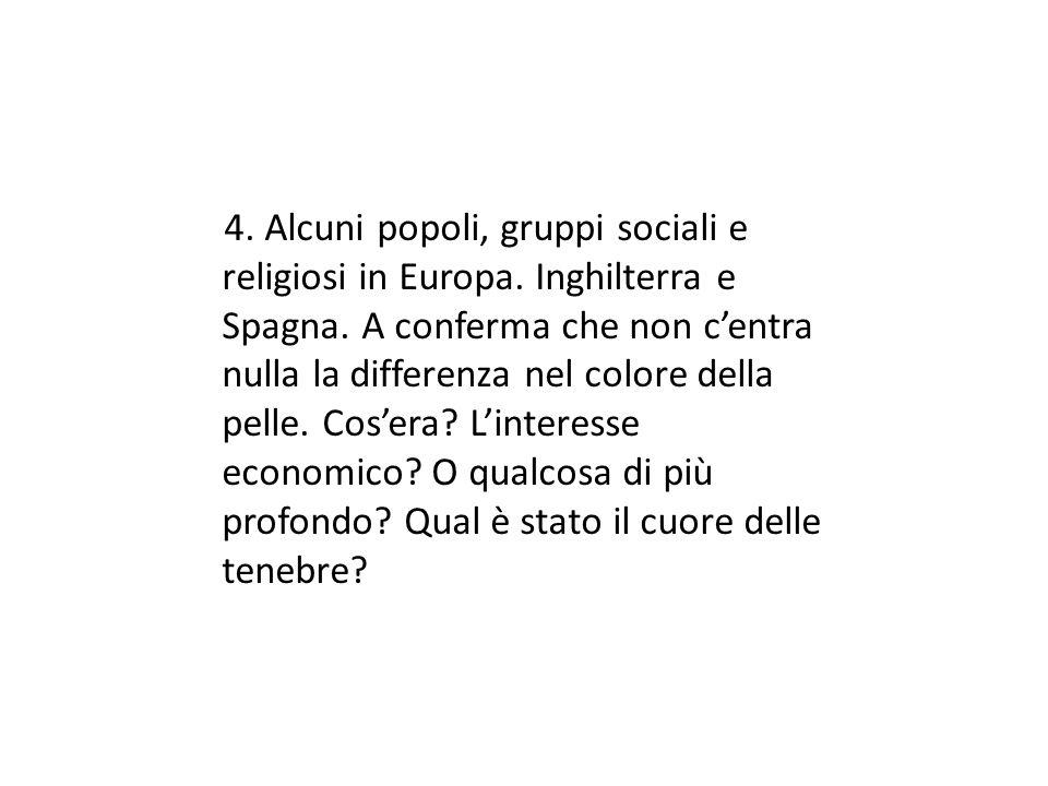 4. Alcuni popoli, gruppi sociali e religiosi in Europa. Inghilterra e Spagna. A conferma che non centra nulla la differenza nel colore della pelle. Co