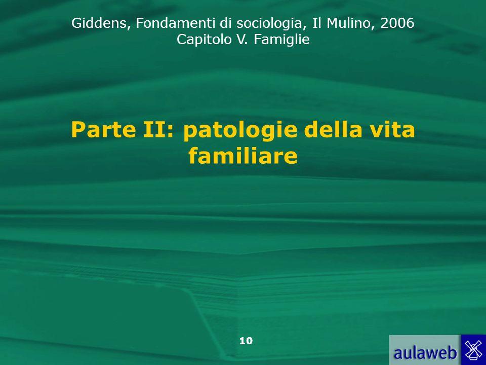 Giddens, Fondamenti di sociologia, Il Mulino, 2006 Capitolo V. Famiglie 10 Parte II: patologie della vita familiare