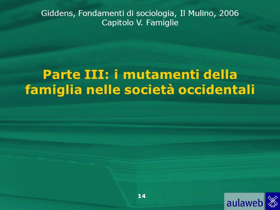 Giddens, Fondamenti di sociologia, Il Mulino, 2006 Capitolo V. Famiglie 14 Parte III: i mutamenti della famiglia nelle società occidentali