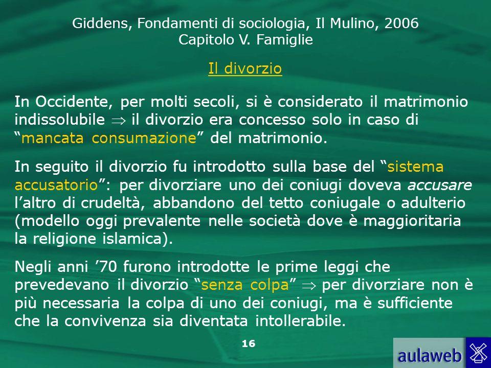 Giddens, Fondamenti di sociologia, Il Mulino, 2006 Capitolo V. Famiglie 16 Il divorzio In Occidente, per molti secoli, si è considerato il matrimonio