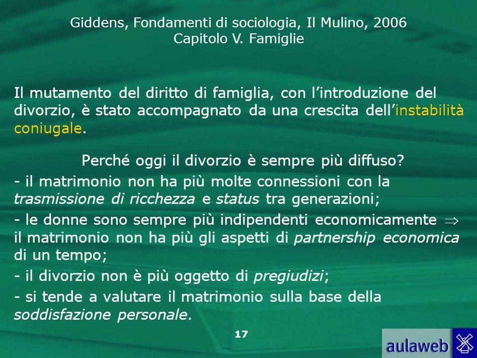 Giddens, Fondamenti di sociologia, Il Mulino, 2006 Capitolo V. Famiglie 17 Il mutamento del diritto di famiglia, con lintroduzione del divorzio, è sta