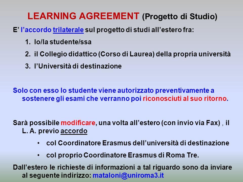 LEARNING AGREEMENT (Progetto di Studio) E laccordo trilaterale sul progetto di studi allestero fra: 1.lo/la studente/ssa 2.il Collegio didattico (Cors