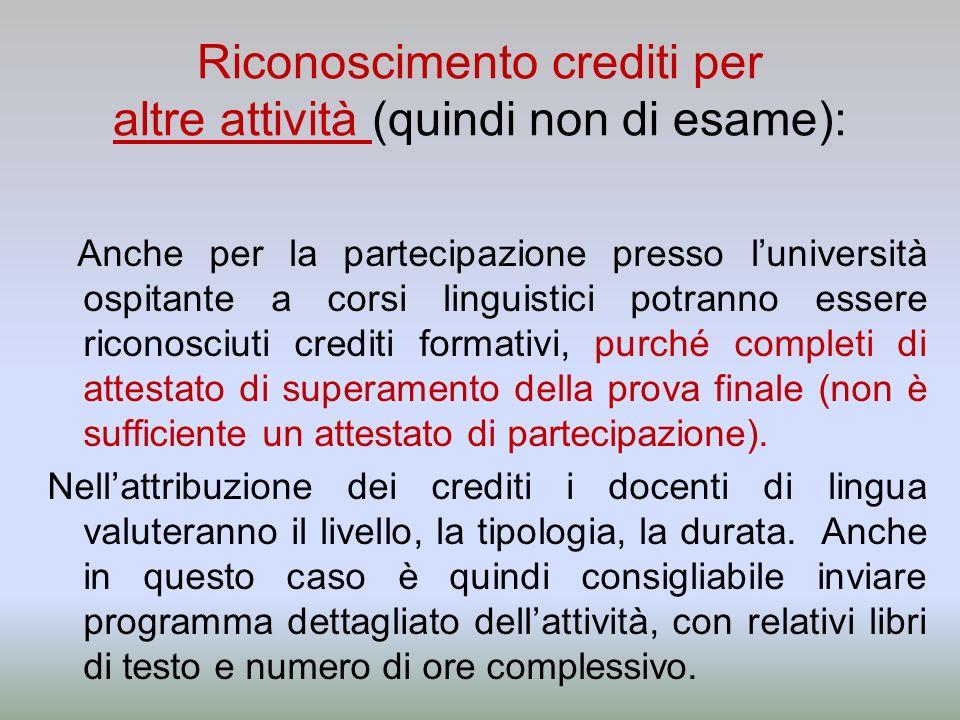 Riconoscimento crediti per altre attività (quindi non di esame): Anche per la partecipazione presso luniversità ospitante a corsi linguistici potranno