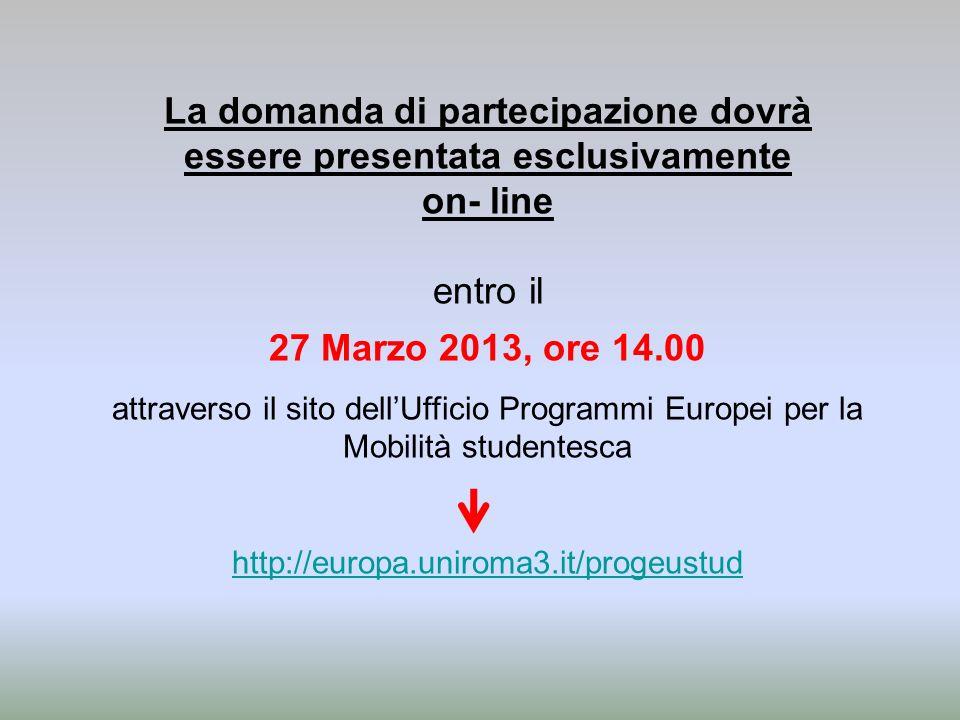 La domanda di partecipazione dovrà essere presentata esclusivamente on- line entro il 27 Marzo 2013, ore 14.00 attraverso il sito dellUfficio Programm